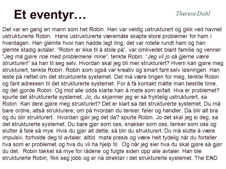 6 Et eventyr… Det var en gang en mann som het Robin. Han var veldig ustrukturert og gikk ved navnet ustrukturerte Robin. Hans ustrukturerte væremåte s