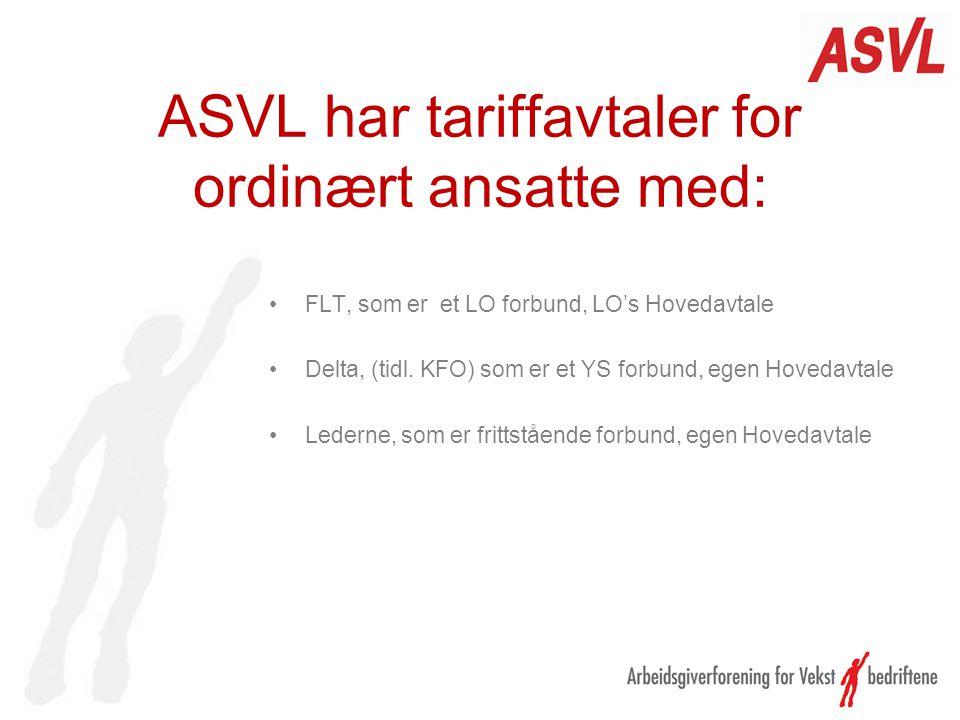 ASVL har tariffavtaler for ordinært ansatte med: FLT, som er et LO forbund, LO's Hovedavtale Delta, (tidl. KFO) som er et YS forbund, egen Hovedavtale