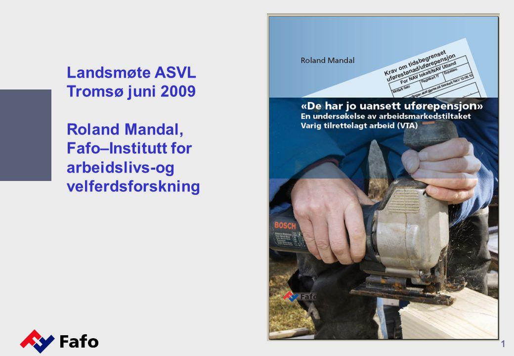 1 Landsmøte ASVL Tromsø juni 2009 Roland Mandal, Fafo–Institutt for arbeidslivs-og velferdsforskning