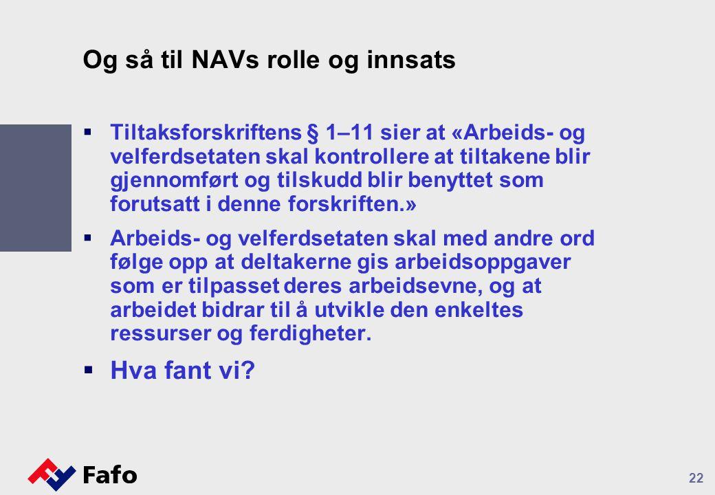 Og så til NAVs rolle og innsats  Tiltaksforskriftens § 1–11 sier at «Arbeids- og velferdsetaten skal kontrollere at tiltakene blir gjennomført og til