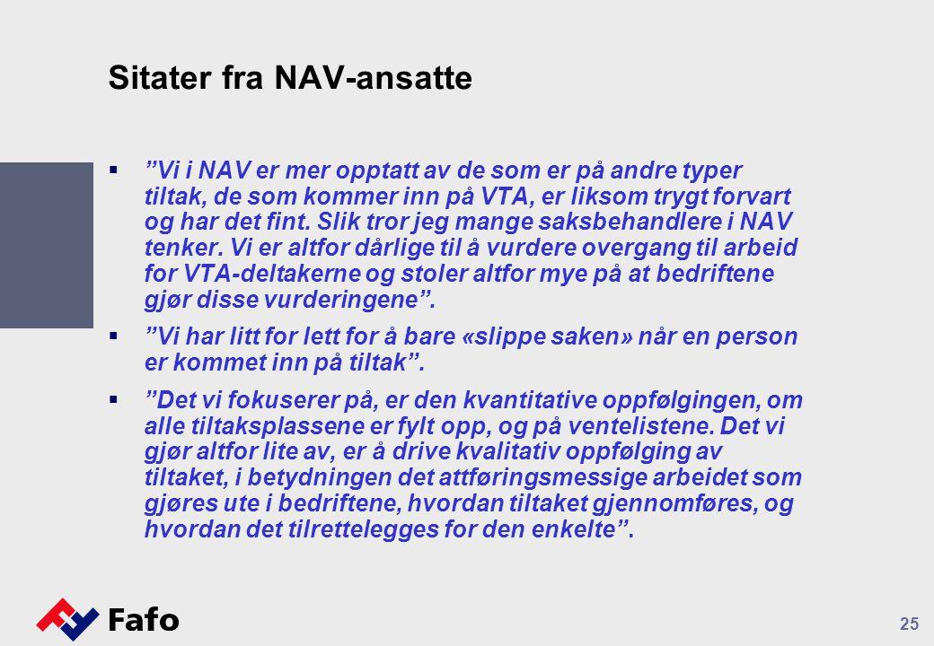 """Sitater fra NAV-ansatte  """"Vi i NAV er mer opptatt av de som er på andre typer tiltak, de som kommer inn på VTA, er liksom trygt forvart og har det fi"""
