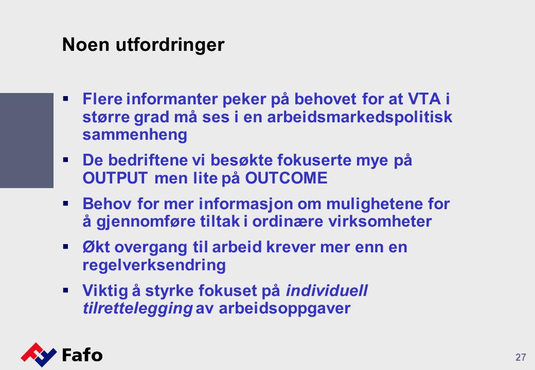 Noen utfordringer  Flere informanter peker på behovet for at VTA i større grad må ses i en arbeidsmarkedspolitisk sammenheng  De bedriftene vi besøk