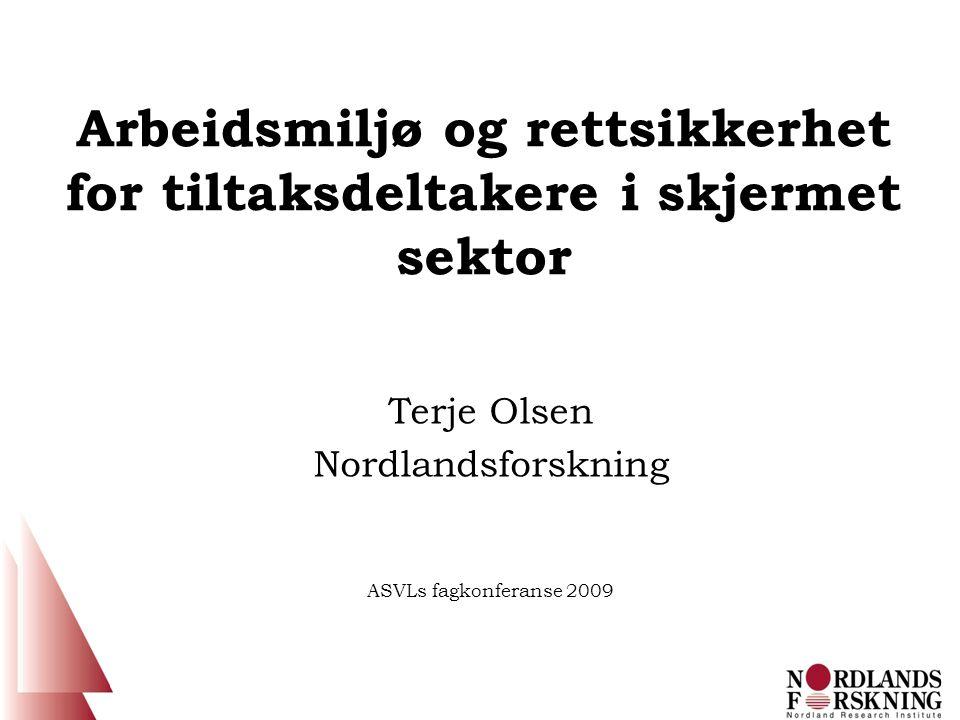 Arbeidsmiljø og rettsikkerhet for tiltaksdeltakere i skjermet sektor Terje Olsen Nordlandsforskning ASVLs fagkonferanse 2009