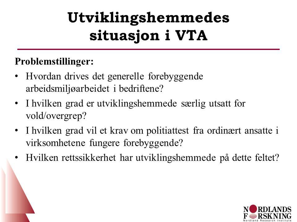 Utviklingshemmedes situasjon i VTA Problemstillinger: Hvordan drives det generelle forebyggende arbeidsmiljøarbeidet i bedriftene.
