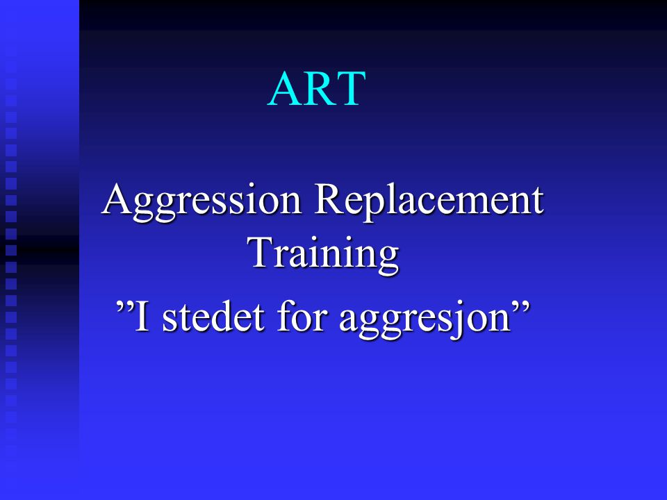 ART Aggression Replacement Training I stedet for aggresjon