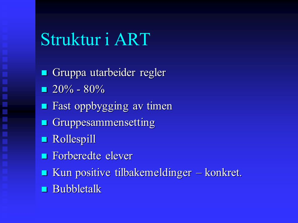 Struktur i ART Gruppa utarbeider regler Gruppa utarbeider regler 20% - 80% 20% - 80% Fast oppbygging av timen Fast oppbygging av timen Gruppesammenset