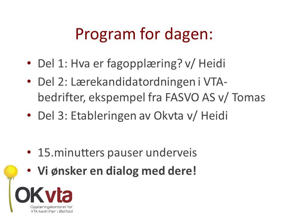 Opplæringskontoret for VTA- bedrifter i Østfold 22.10.2010; Godkjenning som opplæringskontor, med virkning fra 1.9.2010 Ansatt daglig leder i september.