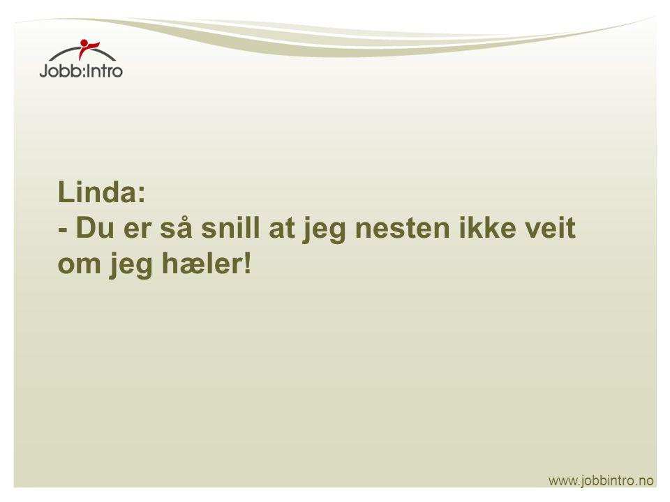 www.jobbintro.no Relasjonsbygging  Nærvær  Engasjement  Omsorg  Utholdenhet  Humor