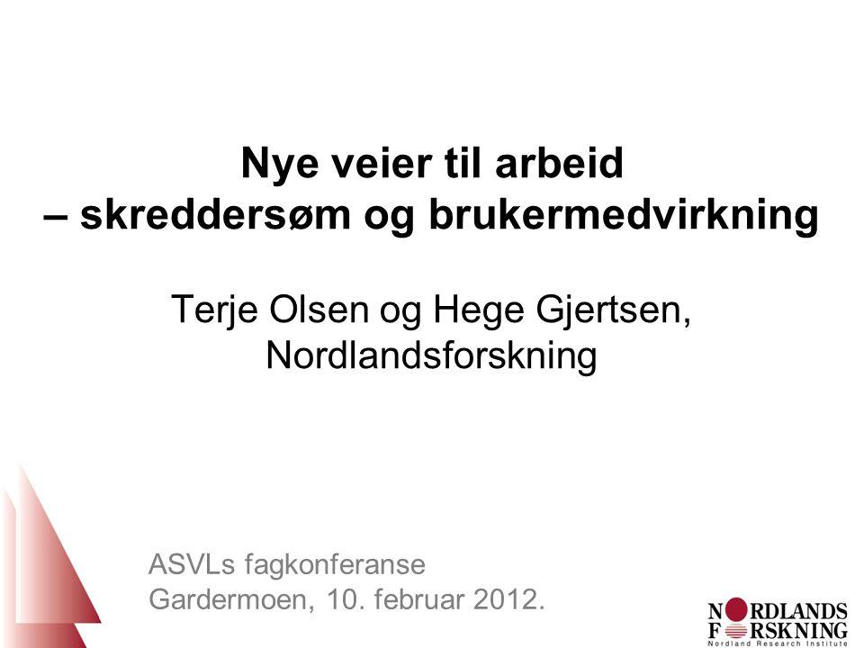 Nye veier til arbeid – skreddersøm og brukermedvirkning Terje Olsen og Hege Gjertsen, Nordlandsforskning ASVLs fagkonferanse Gardermoen, 10.