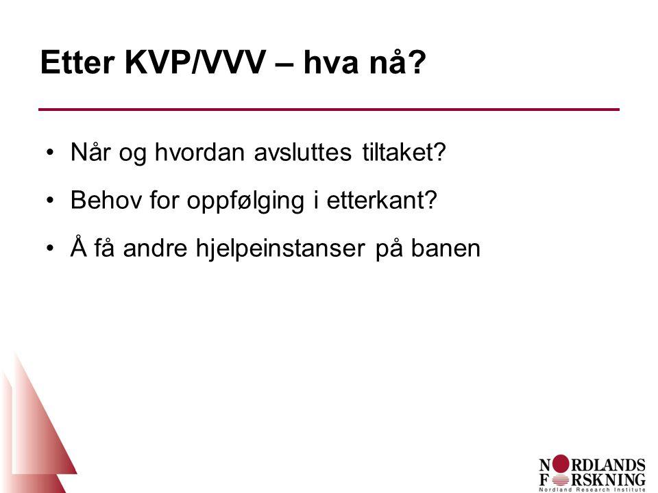 Etter KVP/VVV – hva nå. Når og hvordan avsluttes tiltaket.