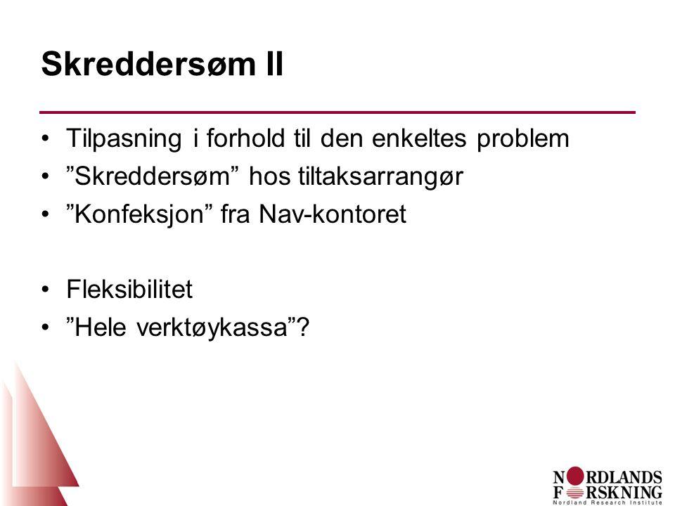 Skreddersøm II Tilpasning i forhold til den enkeltes problem Skreddersøm hos tiltaksarrangør Konfeksjon fra Nav-kontoret Fleksibilitet Hele verktøykassa