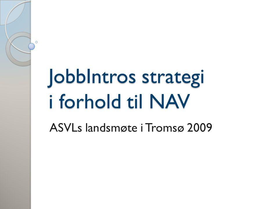 JobbIntros strategi i forhold til NAV ASVLs landsmøte i Tromsø 2009