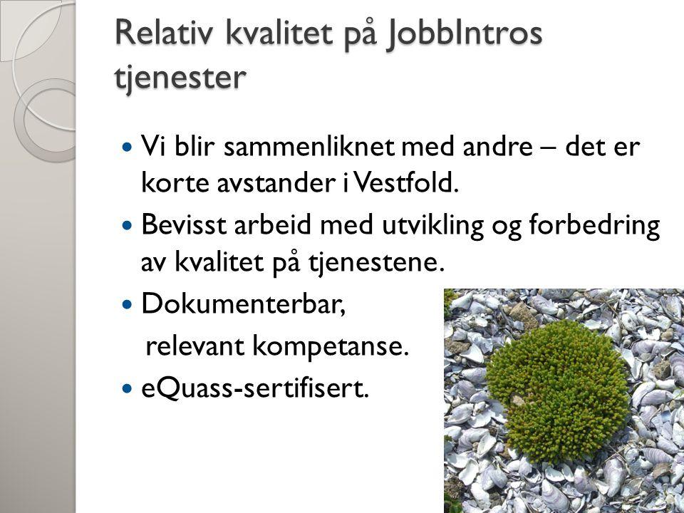 Relativ kvalitet på JobbIntros tjenester Vi blir sammenliknet med andre – det er korte avstander i Vestfold. Bevisst arbeid med utvikling og forbedrin