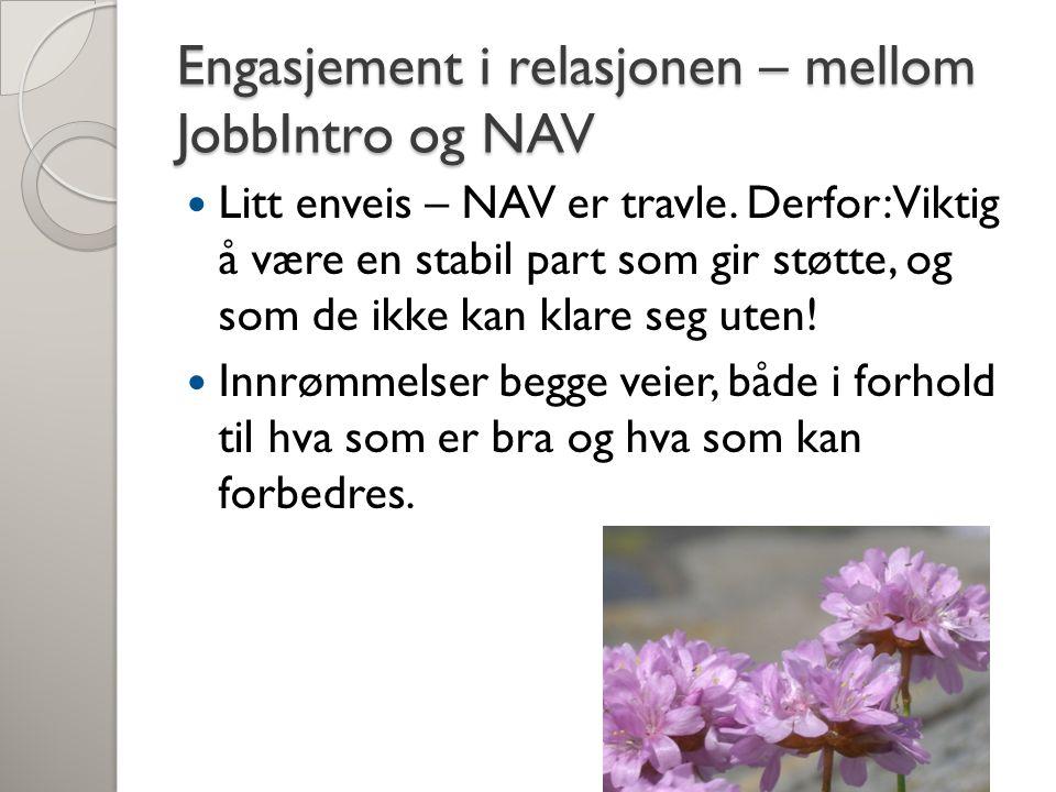 Engasjement i relasjonen – mellom JobbIntro og NAV Litt enveis – NAV er travle. Derfor: Viktig å være en stabil part som gir støtte, og som de ikke ka