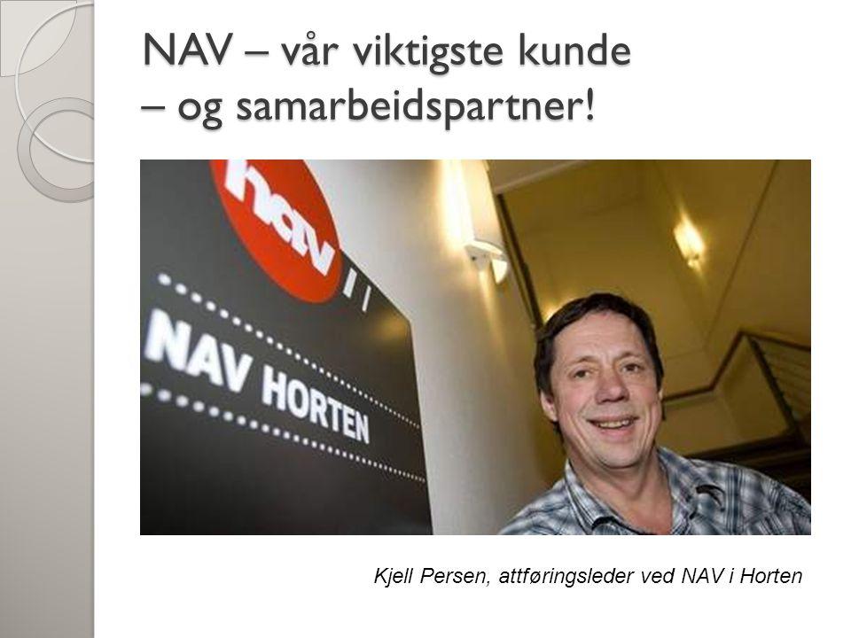 NAV – vår viktigste kunde – og samarbeidspartner! Kjell Persen, attføringsleder ved NAV i Horten