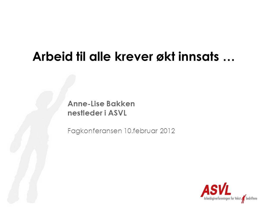 Arbeid til alle krever økt innsats … Anne-Lise Bakken nestleder i ASVL Fagkonferansen 10.februar 2012