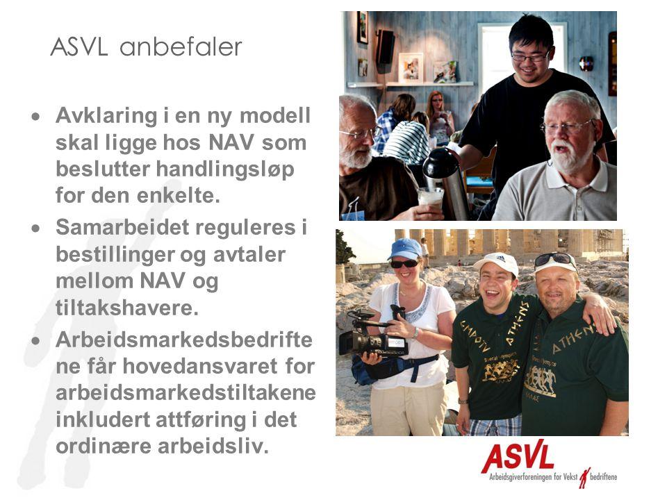 ASVL anbefaler  Avklaring i en ny modell skal ligge hos NAV som beslutter handlingsløp for den enkelte.  Samarbeidet reguleres i bestillinger og avt