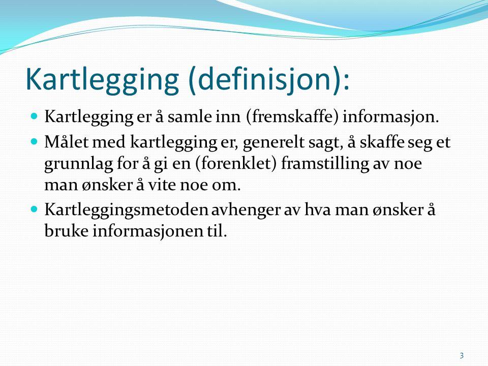 Kartlegging (definisjon): Kartlegging er å samle inn (fremskaffe) informasjon. Målet med kartlegging er, generelt sagt, å skaffe seg et grunnlag for å