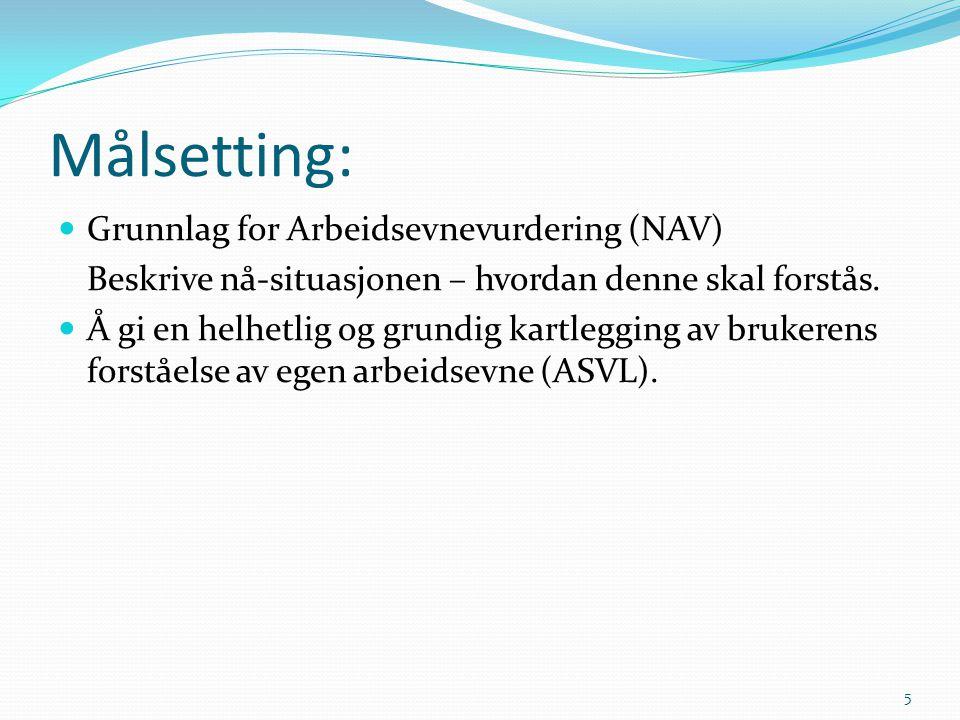Målsetting: Grunnlag for Arbeidsevnevurdering (NAV) Beskrive nå-situasjonen – hvordan denne skal forstås. Å gi en helhetlig og grundig kartlegging av