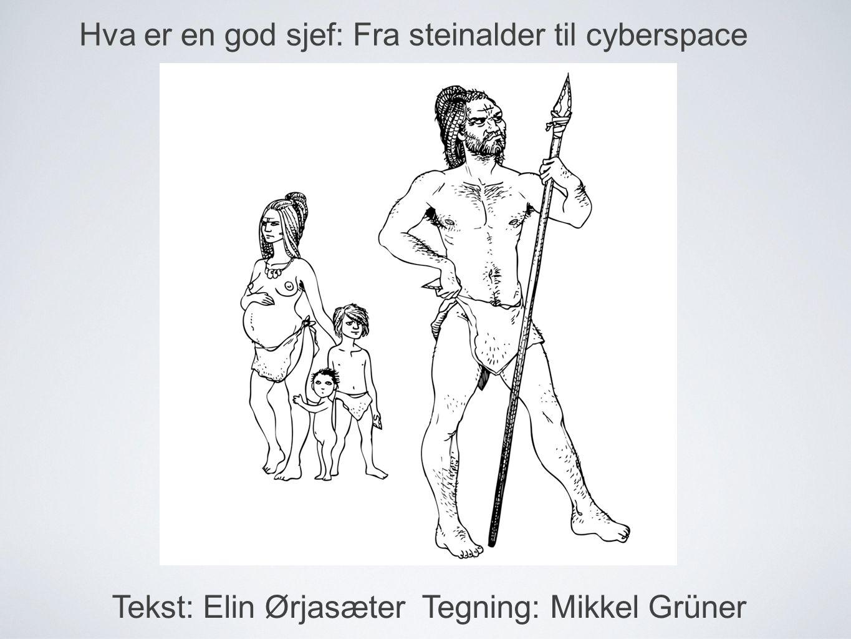Hva er en god sjef: Fra steinalder til cyberspace Tekst: Elin Ørjasæter Tegning: Mikkel Grüner