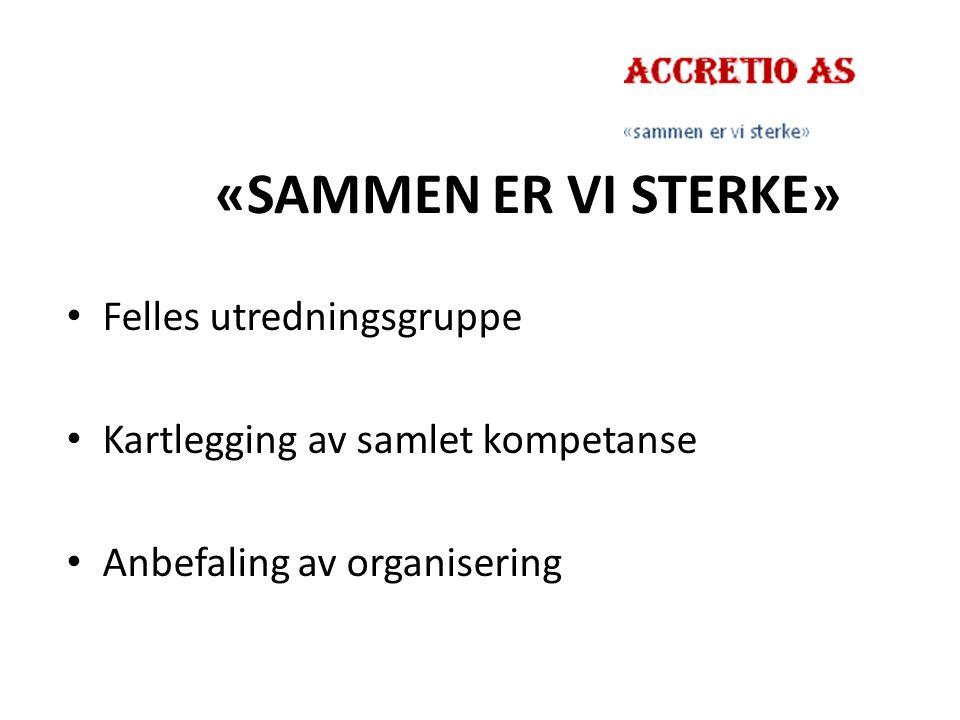«SAMMEN ER VI STERKE» Felles utredningsgruppe Kartlegging av samlet kompetanse Anbefaling av organisering