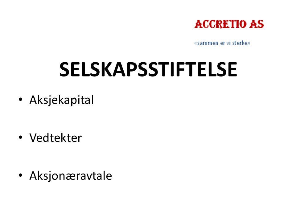 SELSKAPSSTIFTELSE Aksjekapital Vedtekter Aksjonæravtale