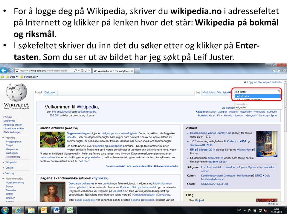 For å logge deg på Wikipedia, skriver du wikipedia.no i adressefeltet på Internett og klikker på lenken hvor det står: Wikipedia på bokmål og riksmål.