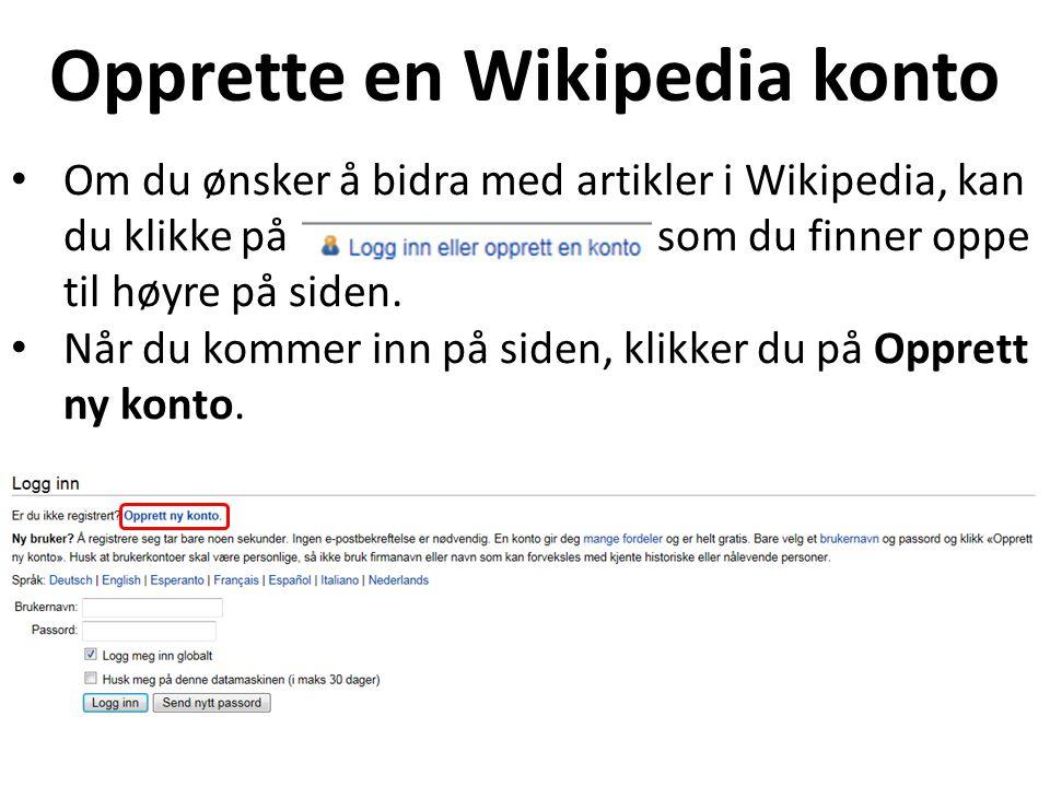 Opprette en Wikipedia konto Om du ønsker å bidra med artikler i Wikipedia, kan du klikke på som du finner oppe til høyre på siden. Når du kommer inn p
