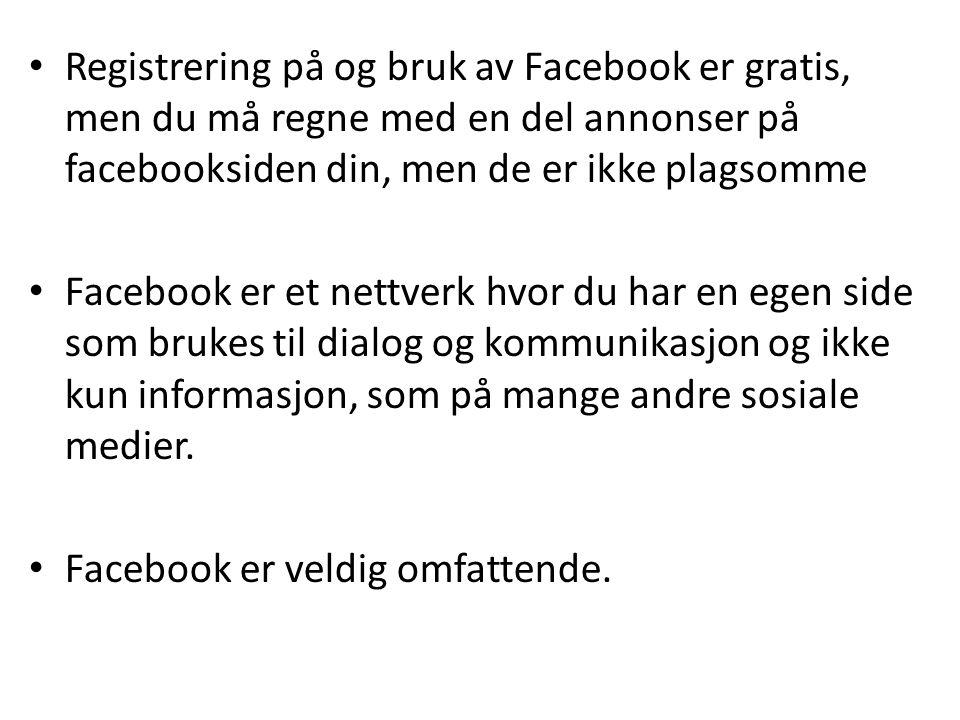 Registrering på og bruk av Facebook er gratis, men du må regne med en del annonser på facebooksiden din, men de er ikke plagsomme Facebook er et nettv
