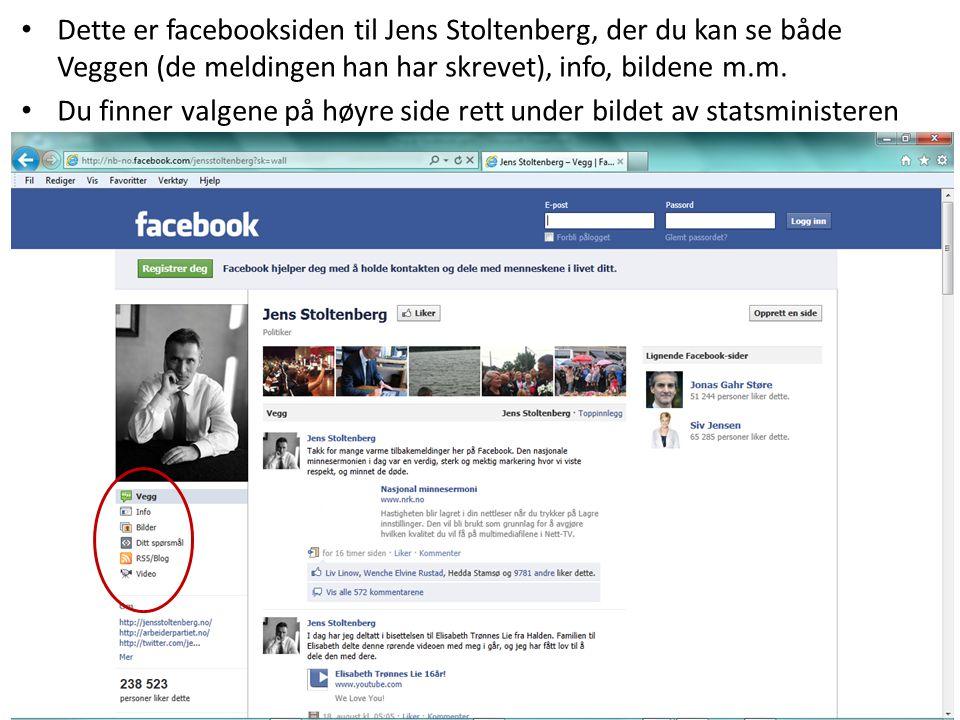 Dette er facebooksiden til Jens Stoltenberg, der du kan se både Veggen (de meldingen han har skrevet), info, bildene m.m. Du finner valgene på høyre s