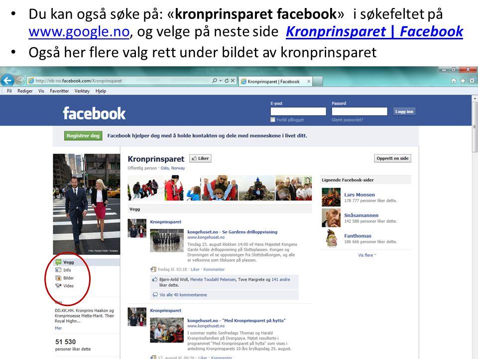Du kan også søke på: «kronprinsparet facebook» i søkefeltet på www.google.no, og velge på neste side Kronprinsparet | Facebook www.google.noKronprinsp