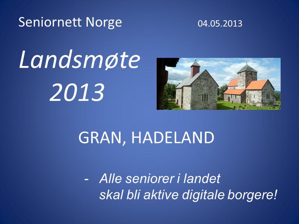 Seniornett Norge 04.05.2013 Landsmøte 2013 GRAN, HADELAND -Alle seniorer i landet skal bli aktive digitale borgere!