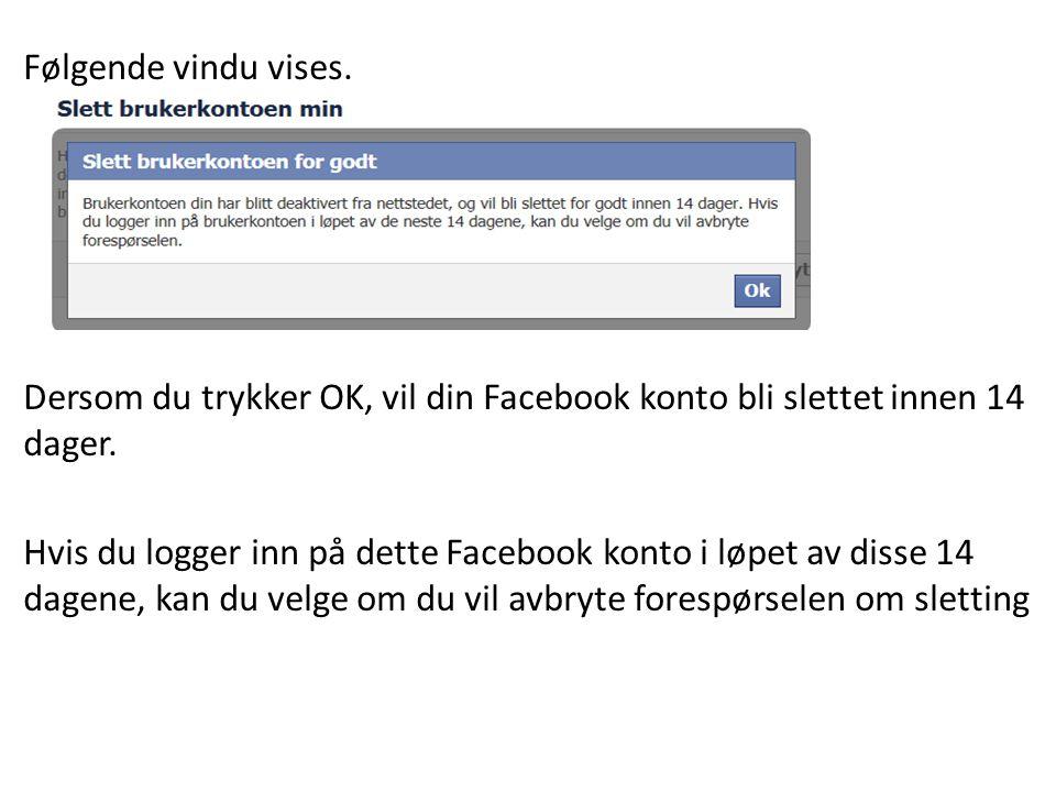 Følgende vindu vises. Dersom du trykker OK, vil din Facebook konto bli slettet innen 14 dager. Hvis du logger inn på dette Facebook konto i løpet av d