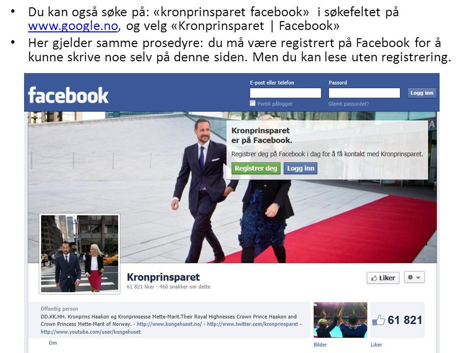 Du kan også søke på: «kronprinsparet facebook» i søkefeltet på www.google.no, og velg «Kronprinsparet | Facebook» www.google.no Her gjelder samme prosedyre: du må være registrert på Facebook for å kunne skrive noe selv på denne siden.