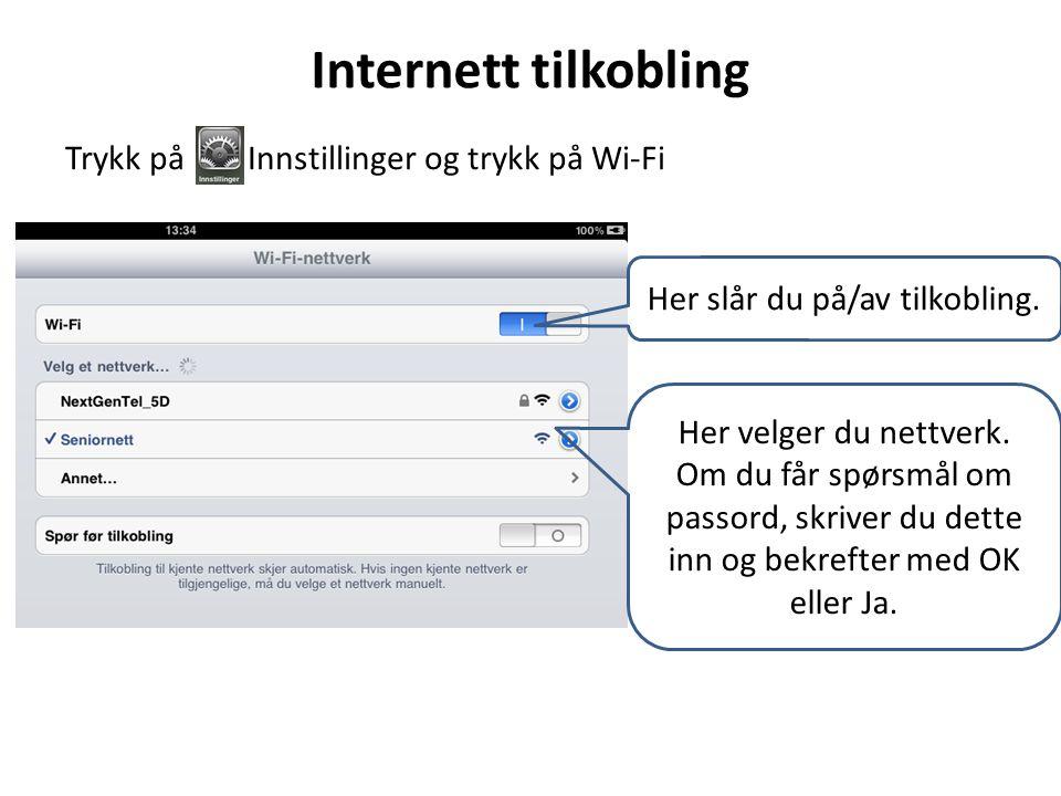 Internett tilkobling Trykk på Innstillinger og trykk på Wi-Fi Her slår du på/av tilkobling.