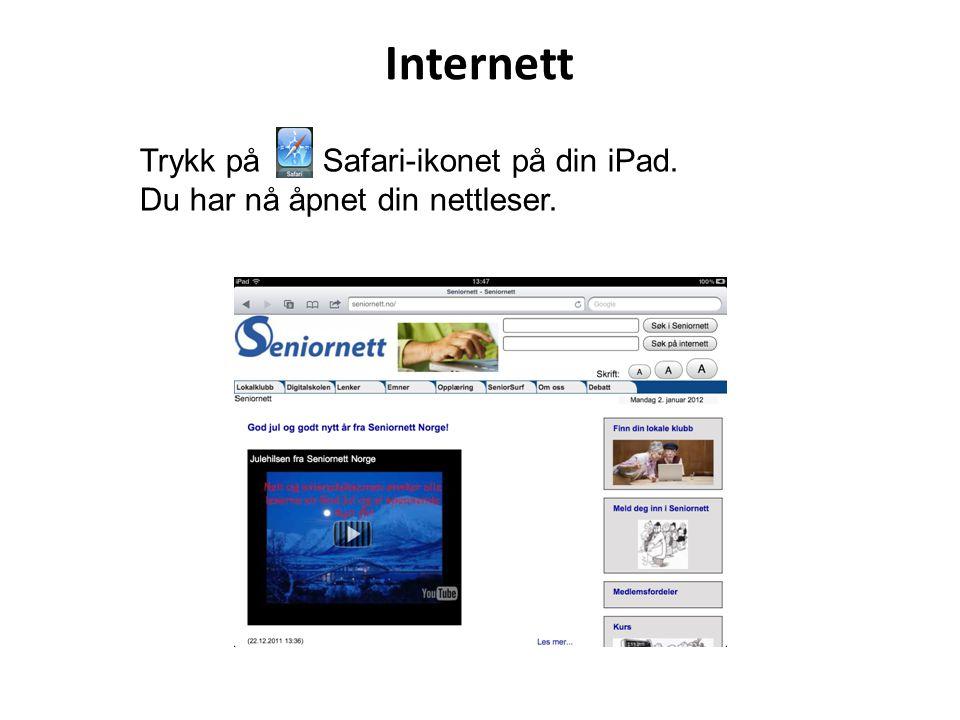 Internett Trykk på Safari-ikonet på din iPad. Du har nå åpnet din nettleser.