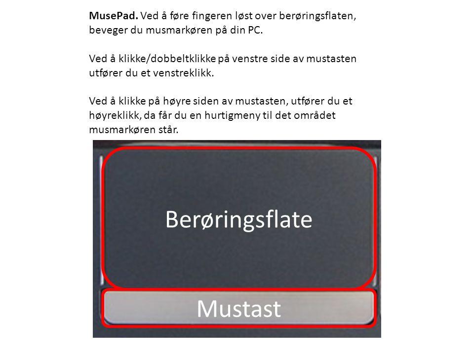Mustast Berøringsflate MusePad. Ved å føre fingeren løst over berøringsflaten, beveger du musmarkøren på din PC. Ved å klikke/dobbeltklikke på venstre