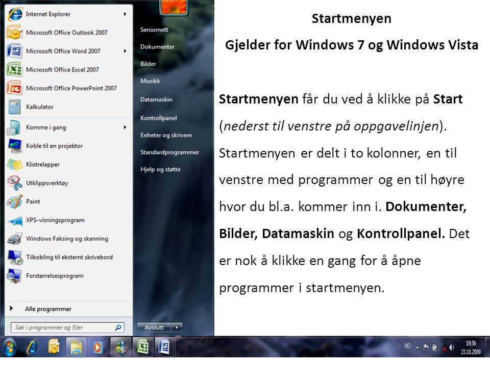 Startmenyen Gjelder for Windows 7 og Windows Vista Startmenyen får du ved å klikke på Start (nederst til venstre på oppgavelinjen). Startmenyen er del
