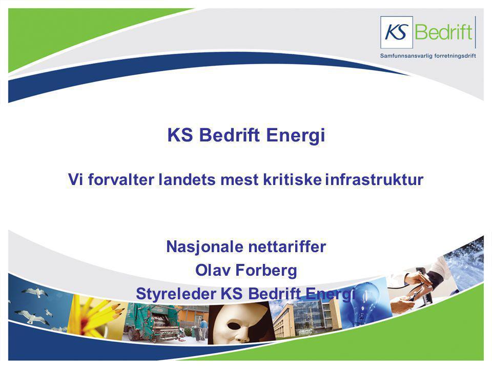 KS Bedrift Energi Vi forvalter landets mest kritiske infrastruktur Nasjonale nettariffer Olav Forberg Styreleder KS Bedrift Energi