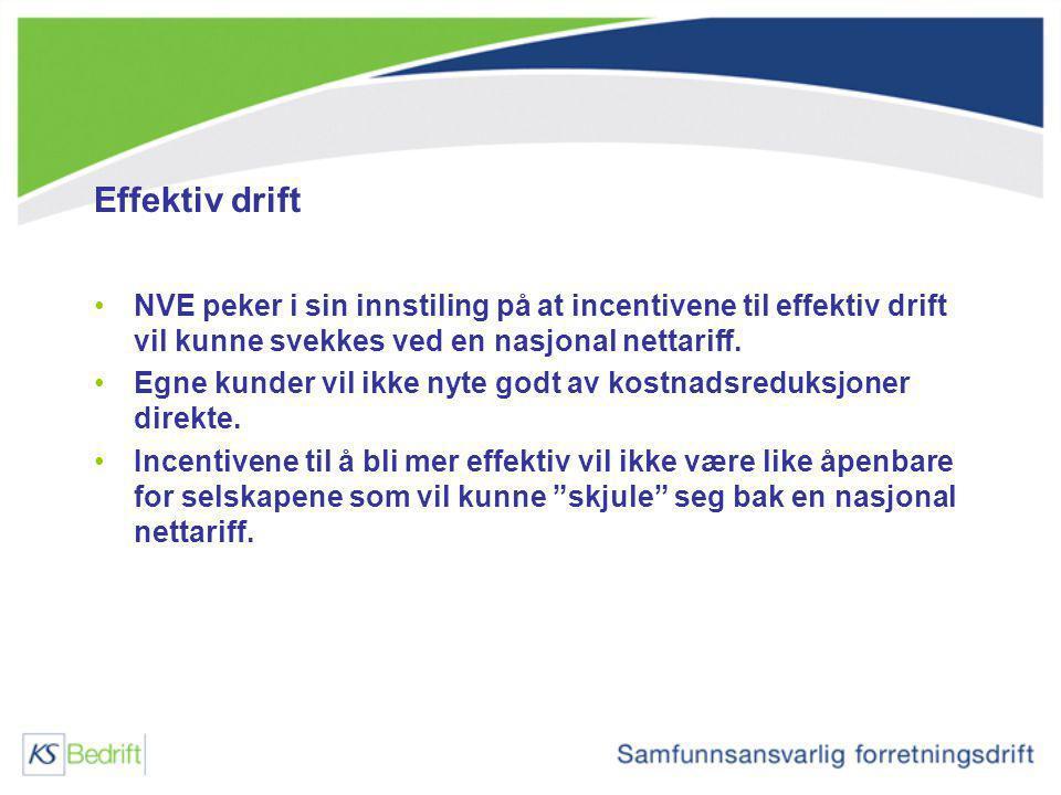 Effektiv drift NVE peker i sin innstiling på at incentivene til effektiv drift vil kunne svekkes ved en nasjonal nettariff. Egne kunder vil ikke nyte