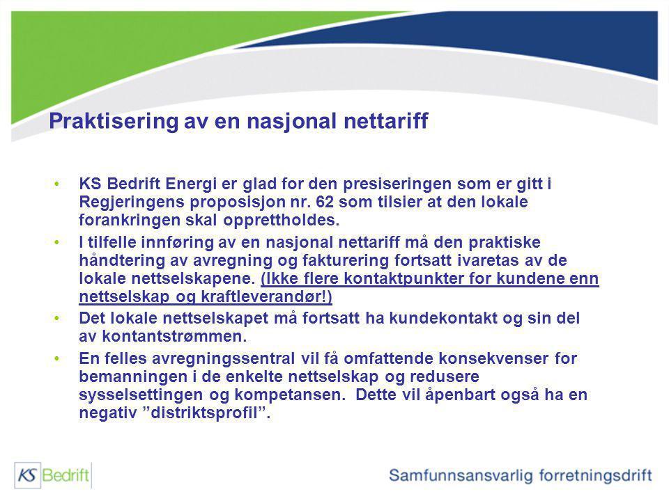 Praktisering av en nasjonal nettariff KS Bedrift Energi er glad for den presiseringen som er gitt i Regjeringens proposisjon nr. 62 som tilsier at den