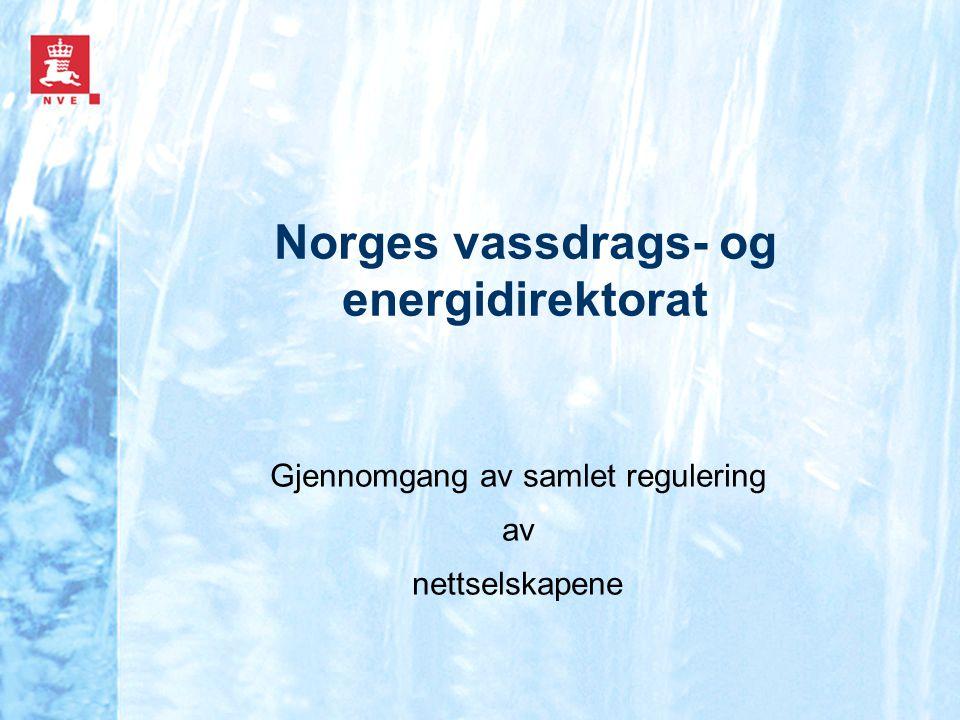 Norges vassdrags- og energidirektorat Gjennomgang av samlet regulering av nettselskapene