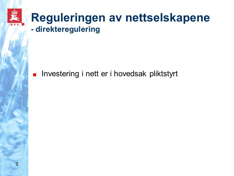 5 Reguleringen av nettselskapene - direkteregulering ■ Investering i nett er i hovedsak pliktstyrt