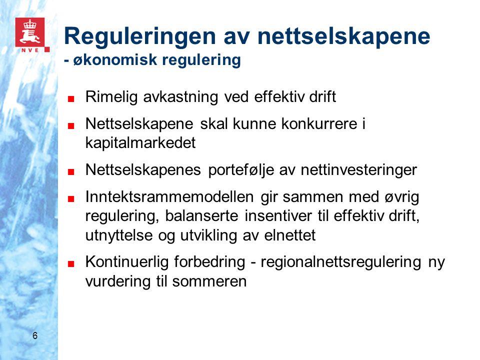 6 Reguleringen av nettselskapene - økonomisk regulering ■ Rimelig avkastning ved effektiv drift ■ Nettselskapene skal kunne konkurrere i kapitalmarkedet ■ Nettselskapenes portefølje av nettinvesteringer ■ Inntektsrammemodellen gir sammen med øvrig regulering, balanserte insentiver til effektiv drift, utnyttelse og utvikling av elnettet ■ Kontinuerlig forbedring - regionalnettsregulering ny vurdering til sommeren