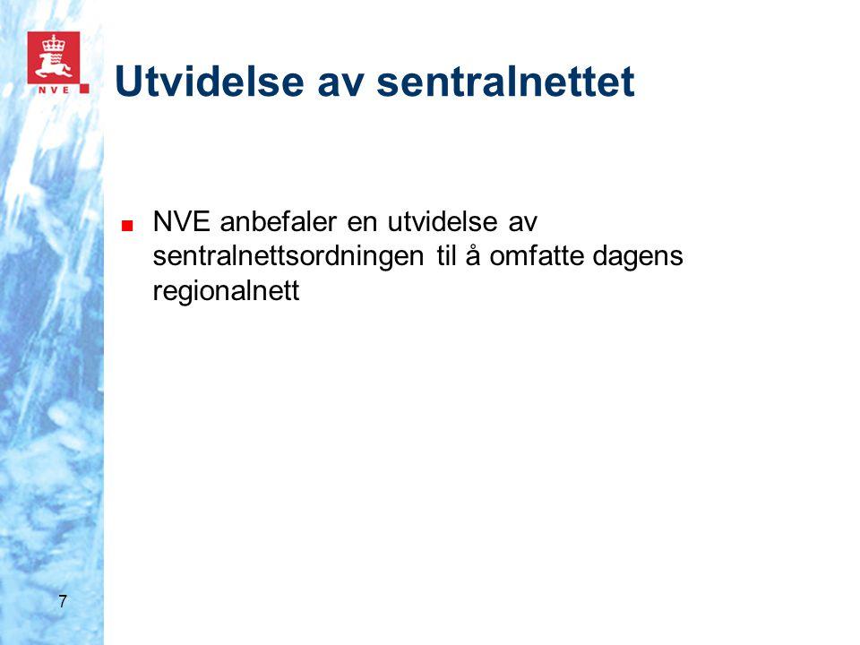 7 Utvidelse av sentralnettet ■ NVE anbefaler en utvidelse av sentralnettsordningen til å omfatte dagens regionalnett