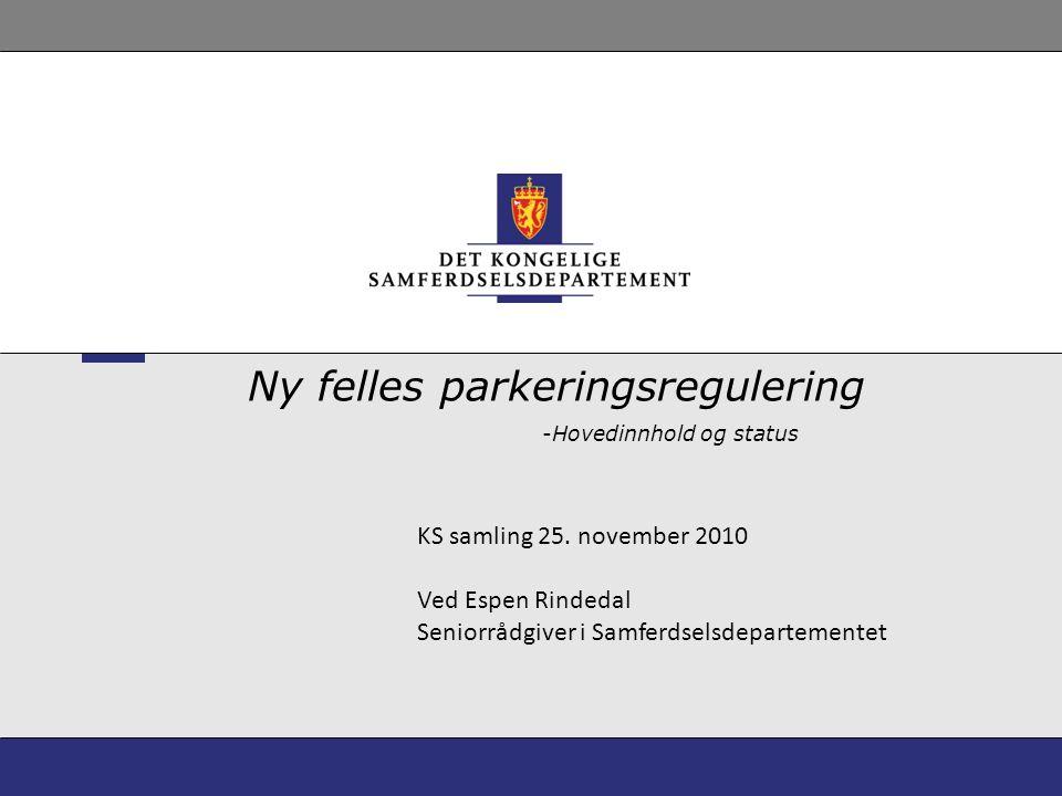 -Hovedinnhold og status Ny felles parkeringsregulering KS samling 25. november 2010 Ved Espen Rindedal Seniorrådgiver i Samferdselsdepartementet