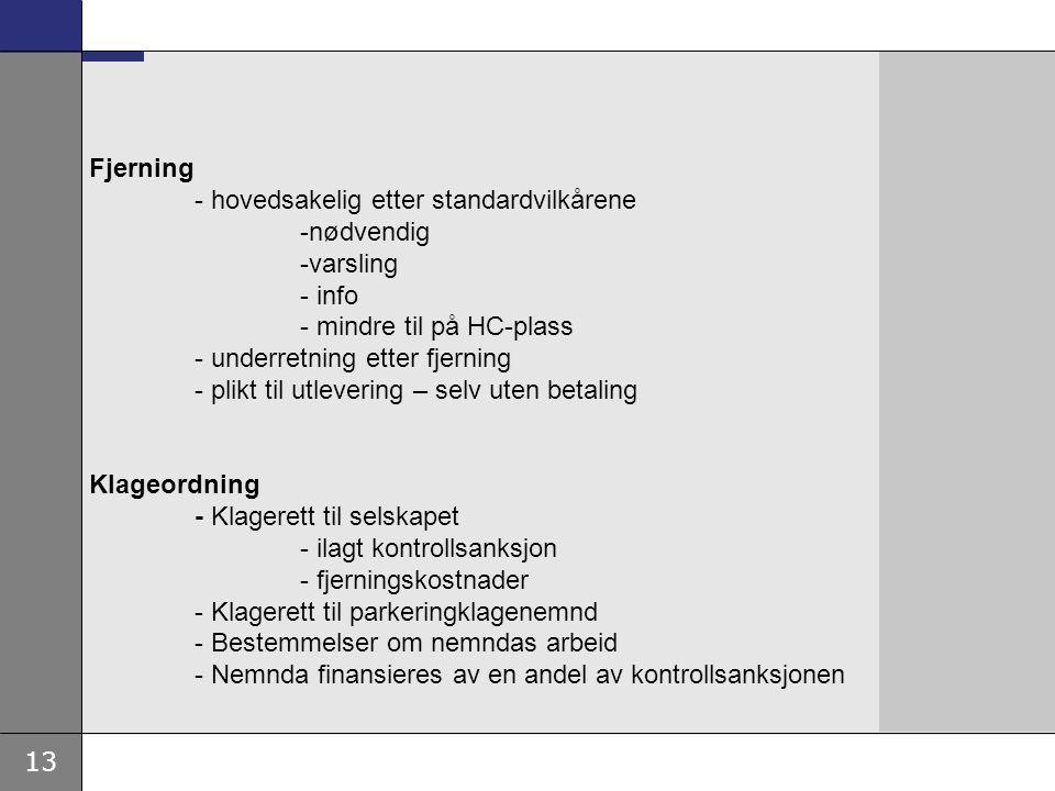 13 Fjerning - hovedsakelig etter standardvilkårene -nødvendig -varsling - info - mindre til på HC-plass - underretning etter fjerning - plikt til utle