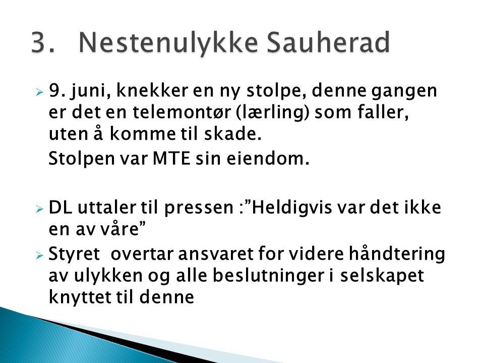  9. juni, knekker en ny stolpe, denne gangen er det en telemontør (lærling) som faller, uten å komme til skade. Stolpen var MTE sin eiendom.  DL utt