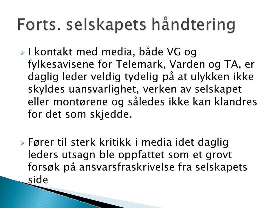  I kontakt med media, både VG og fylkesavisene for Telemark, Varden og TA, er daglig leder veldig tydelig på at ulykken ikke skyldes uansvarlighet, v