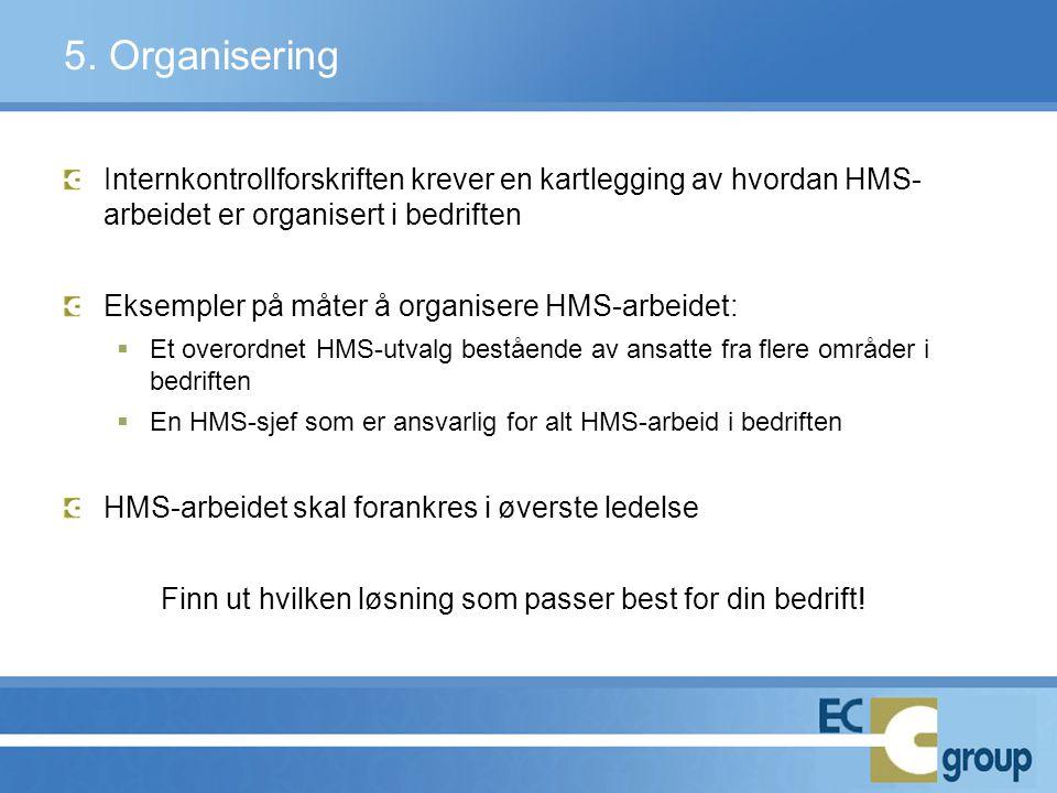 5. Organisering Internkontrollforskriften krever en kartlegging av hvordan HMS- arbeidet er organisert i bedriften Eksempler på måter å organisere HMS